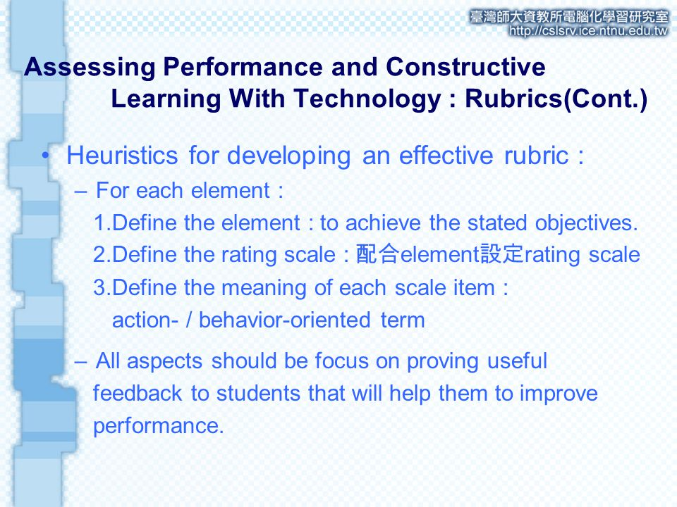 Heuristics for developing an effective rubric : –For each element : 1.Define the element : to achieve the stated objectives.
