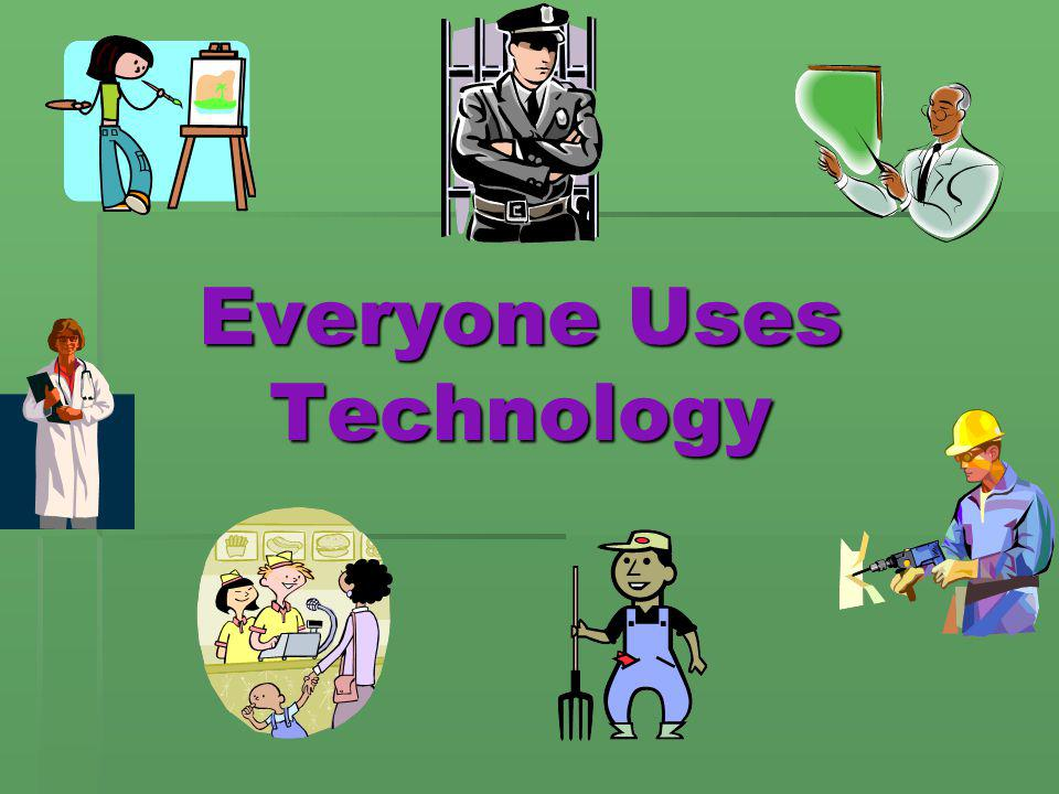 Everyone Uses Technology