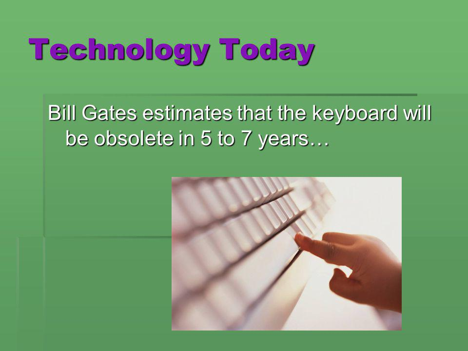 Bill Gates estimates that the keyboard will be obsolete in 5 to 7 years… Technology Today