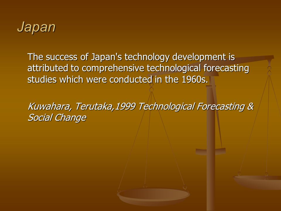 Japan The success of Japan s technology development is attributed to comprehensive technological forecasting studies which were conducted in the 1960s.