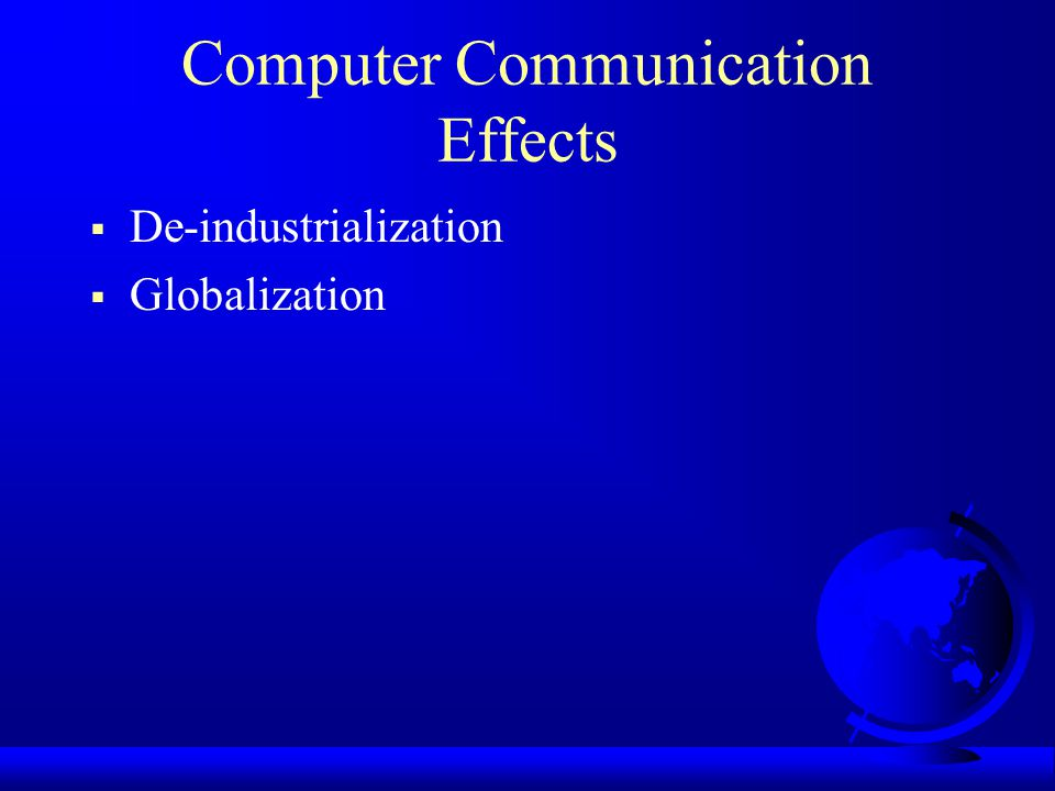 Computer Communication Effects De-industrialization Globalization