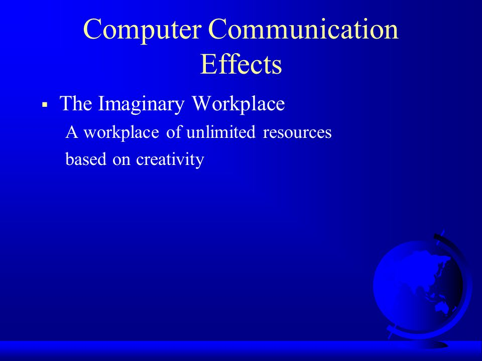 Computer Communication Effects The Imaginary Workplace A workplace of unlimited resources based on creativity