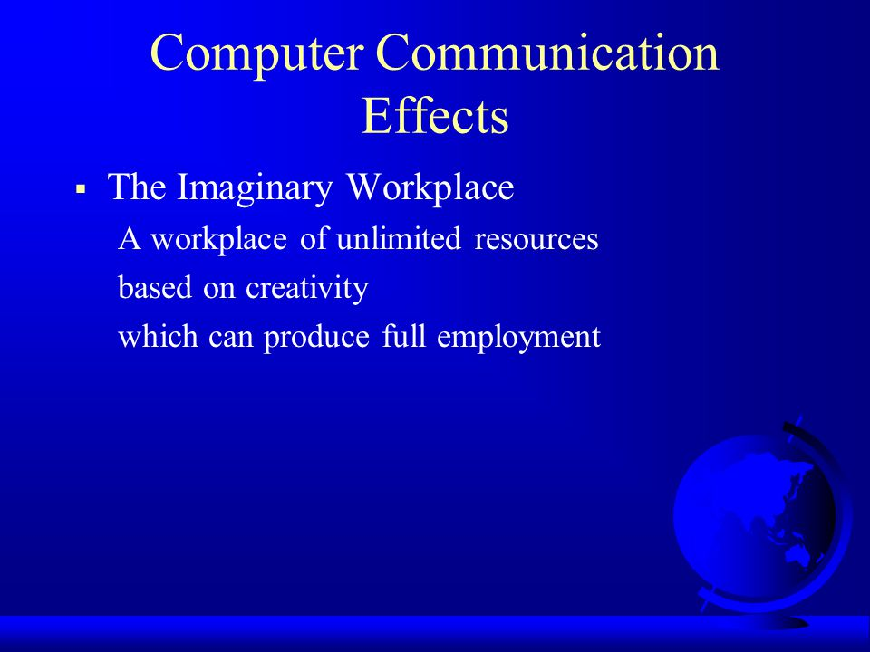 Computer Communication Effects The Imaginary Workplace A workplace of unlimited resources based on creativity which can produce full employment