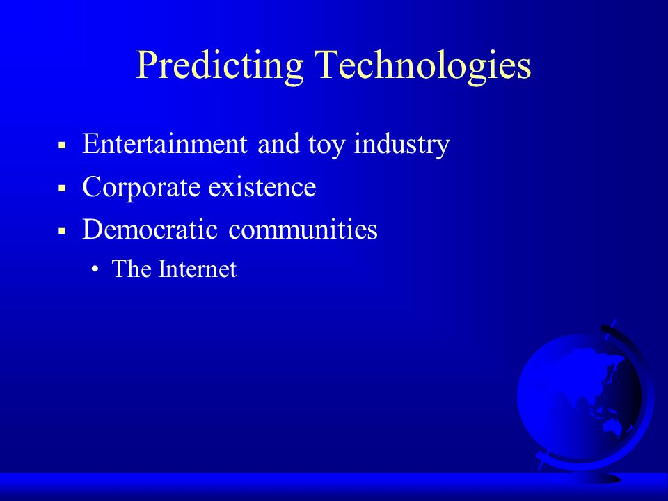 Predicting Technologies Entertainment and toy industry Corporate existence Democratic communities The Internet