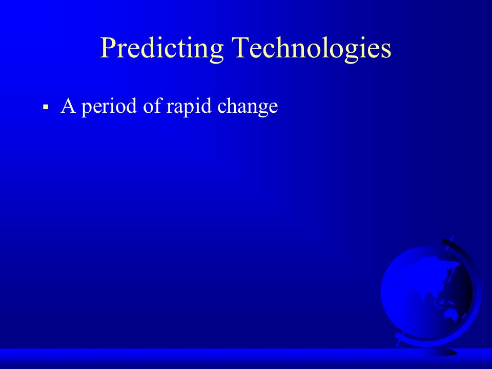 Predicting Technologies A period of rapid change