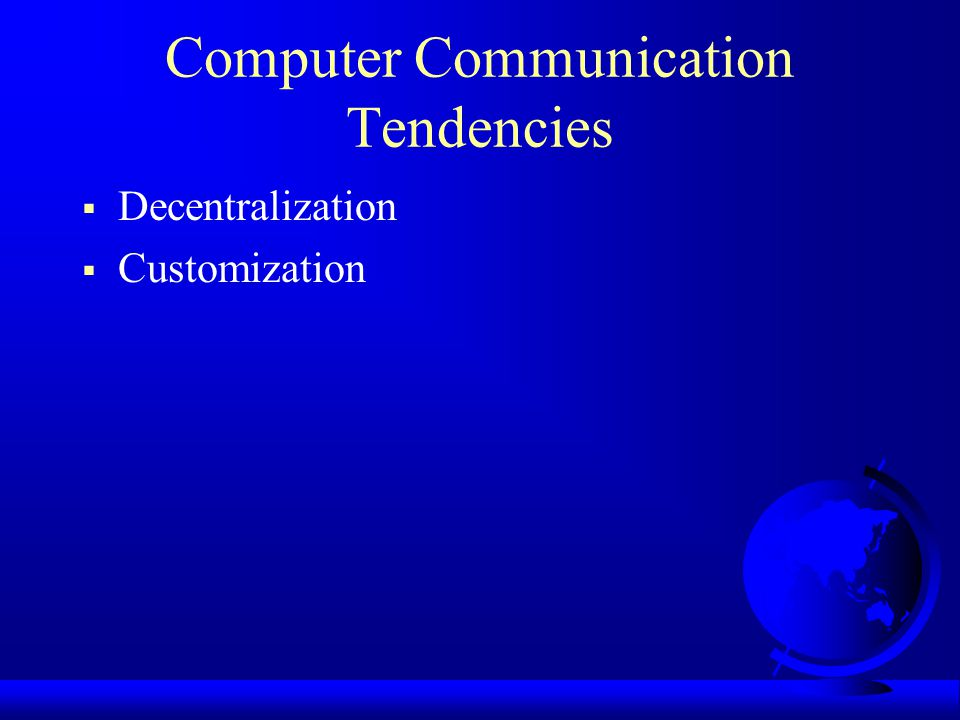 Computer Communication Tendencies Decentralization Customization