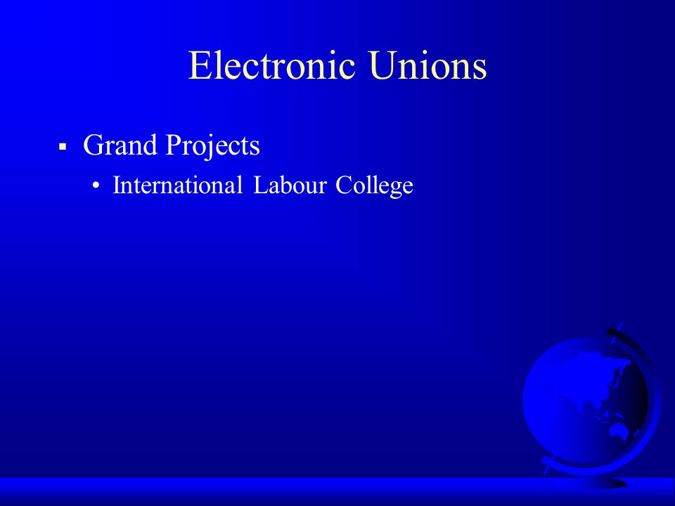 Electronic Unions Grand Projects International Labour College