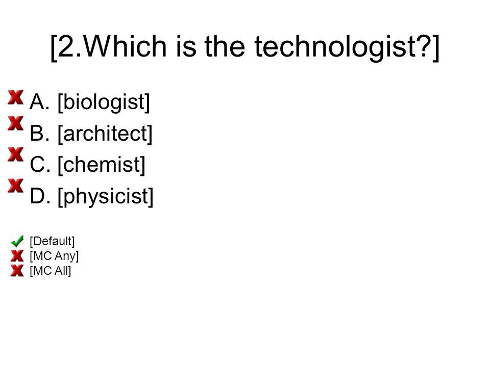 [2.Which is the technologist?] A.[biologist] B.[architect] C.[chemist] D.[physicist] [Default] [MC Any] [MC All]