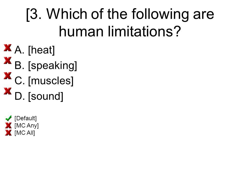 [3. Which of the following are human limitations? A.[heat] B.[speaking] C.[muscles] D.[sound] [Default] [MC Any] [MC All]