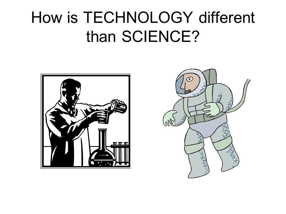 How is TECHNOLOGY different than SCIENCE?