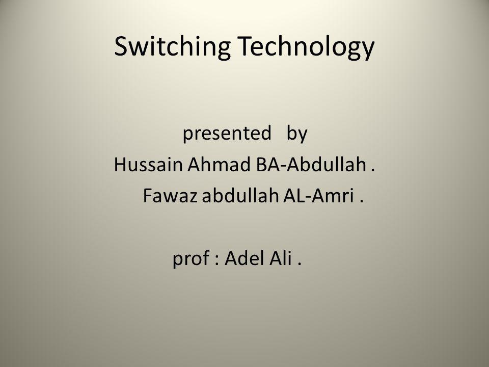 Switching Technology presented by Hussain Ahmad BA-Abdullah.