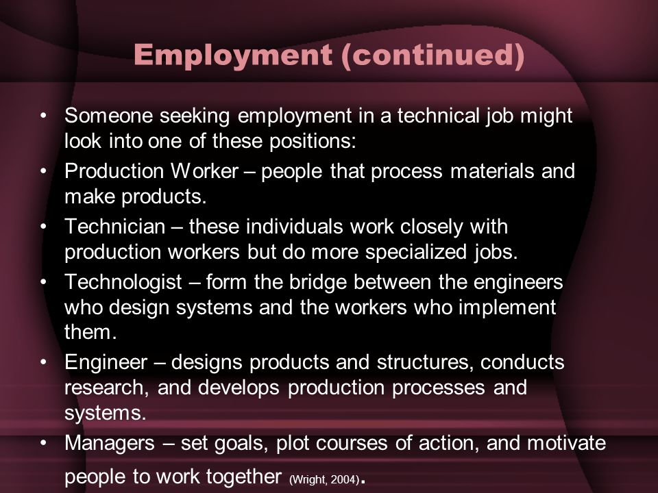 Employment (continued) Someone seeking employment in a technical job might look into one of these positions: Production Worker – people that process materials and make products.