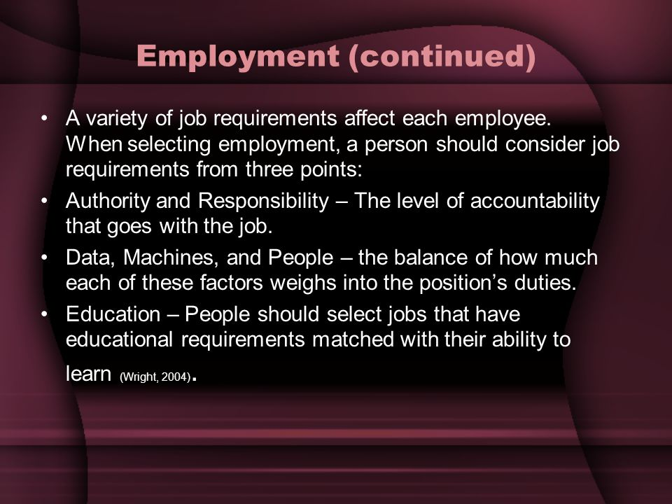 Employment (continued) A variety of job requirements affect each employee.