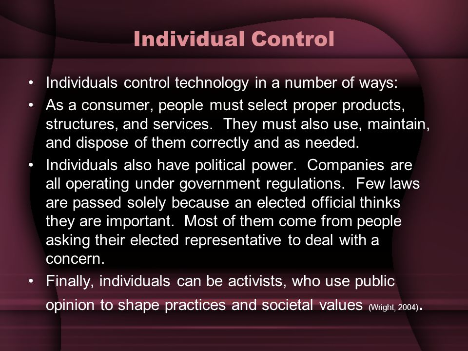 Individual Control Individuals control technology in a number of ways: As a consumer, people must select proper products, structures, and services.