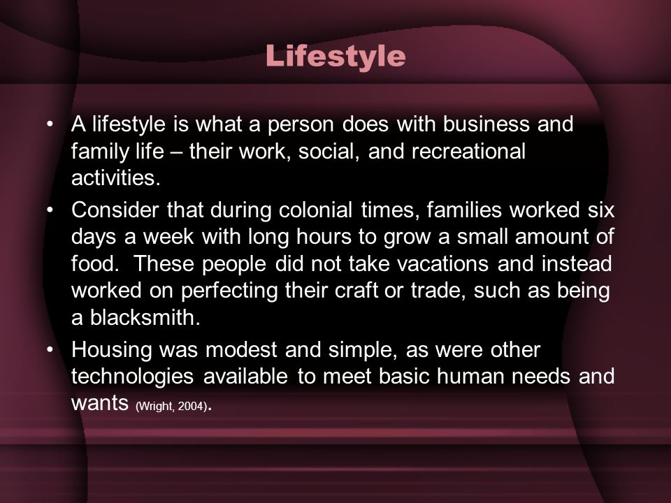Lifestyle A lifestyle is what a person does with business and family life – their work, social, and recreational activities.