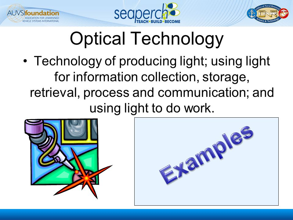 Optical Technology Technology of producing light; using light for information collection, storage, retrieval, process and communication; and using lig