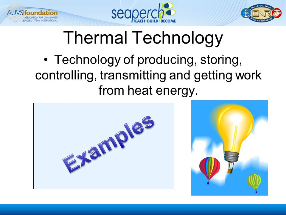 Thermal Technology Technology of producing, storing, controlling, transmitting and getting work from heat energy.