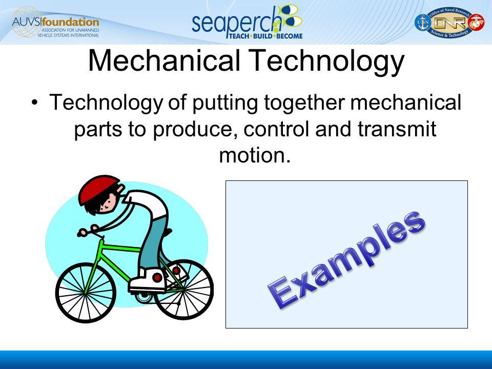 Mechanical Technology Technology of putting together mechanical parts to produce, control and transmit motion.