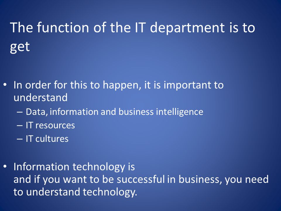 Information Technology (IT) In order to be successful in business, you must understand – Using IT and/or spending lots of money on IT will not equal b