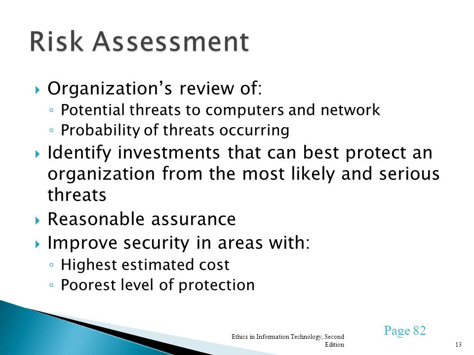 Organizations review of: Potential threats to computers and network Probability of threats occurring Identify investments that can best protect an org