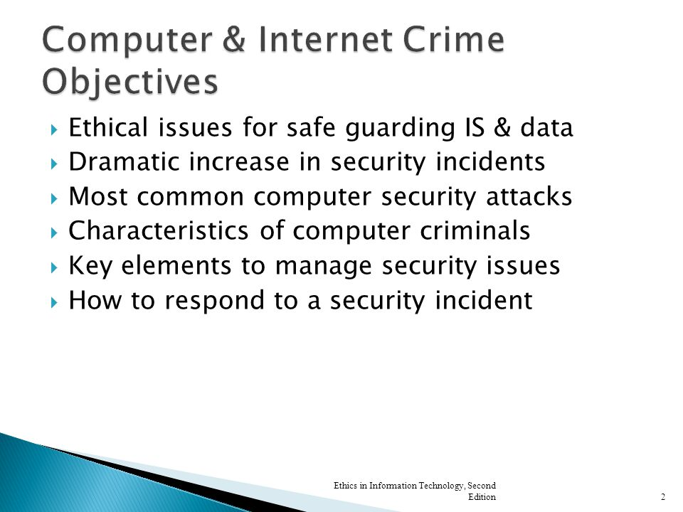 Ethical issues for safe guarding IS & data Dramatic increase in security incidents Most common computer security attacks Characteristics of computer c