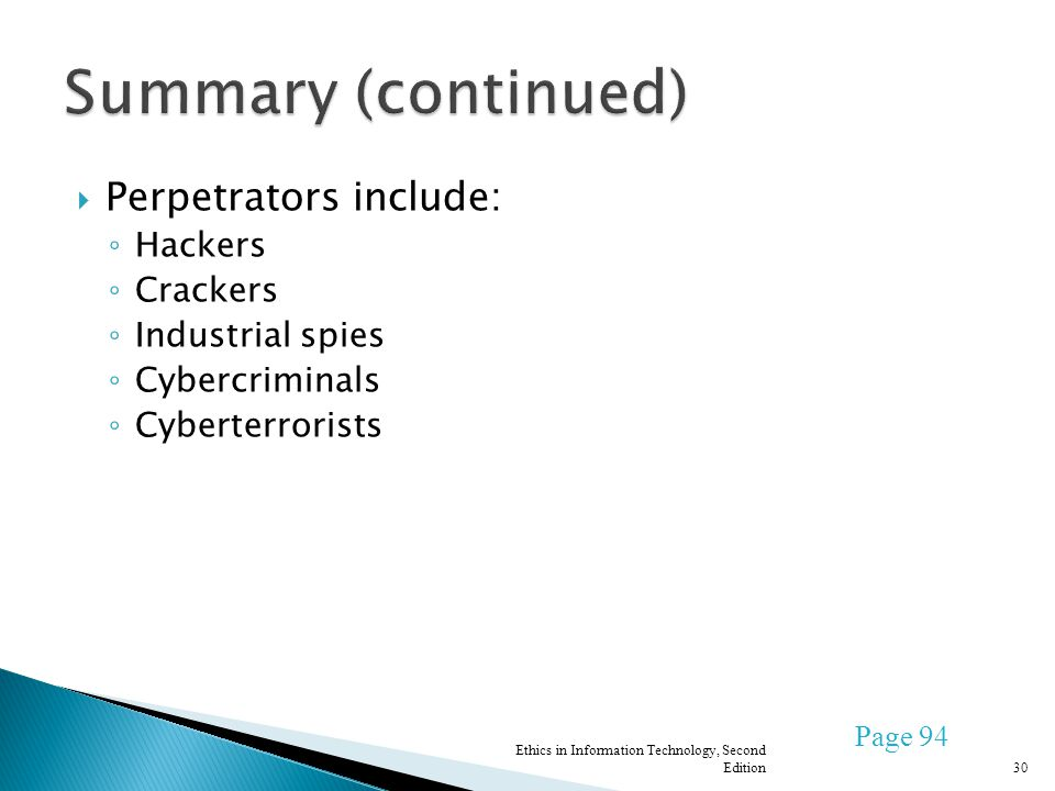 Perpetrators include: Hackers Crackers Industrial spies Cybercriminals Cyberterrorists Ethics in Information Technology, Second Edition30 Page 94