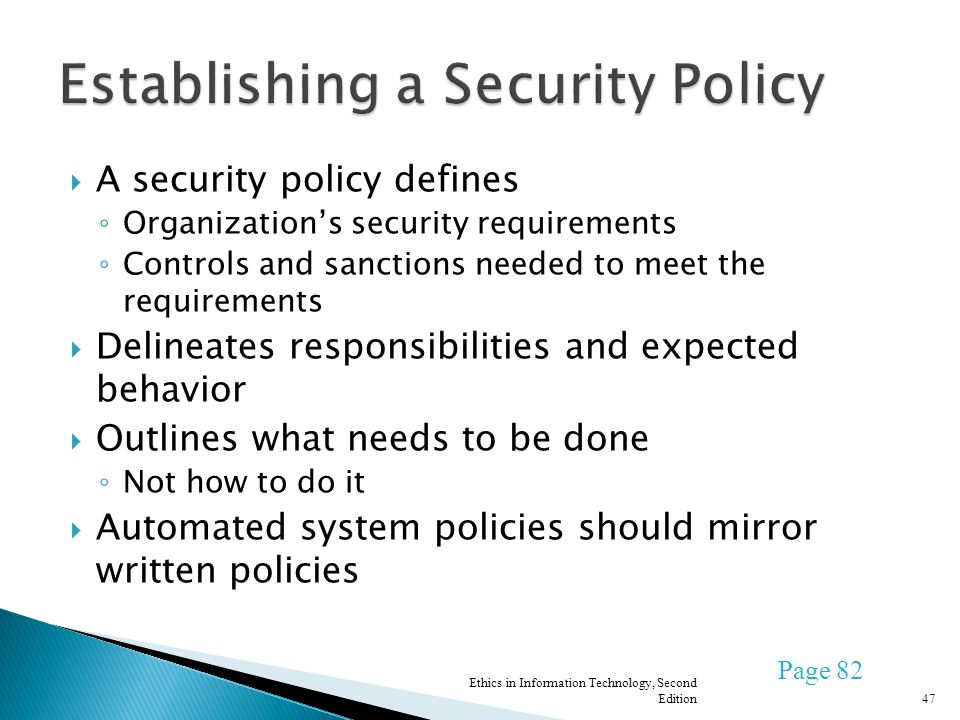 A security policy defines Organizations security requirements Controls and sanctions needed to meet the requirements Delineates responsibilities and e