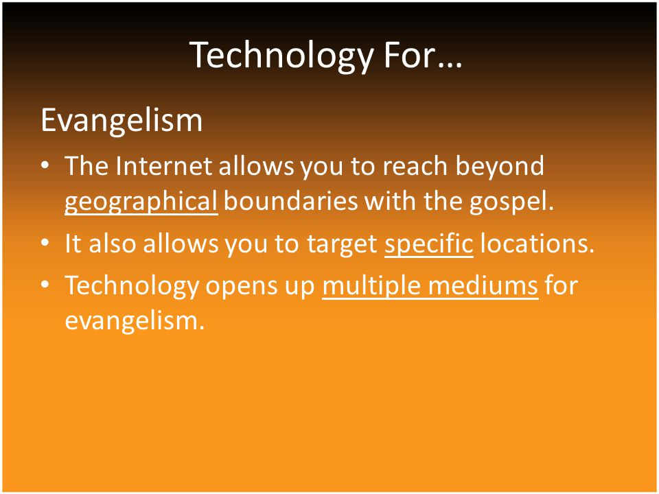 Evangelism The Internet allows you to reach beyond geographical boundaries with the gospel.