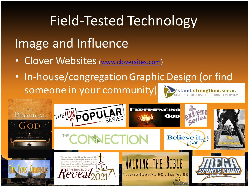 Image and Influence Clover Websites (www.cloversites.com)www.cloversites.com In-house/congregation Graphic Design (or find someone in your community) Field-Tested Technology