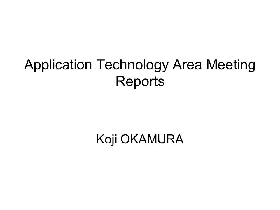 Application Technology Area Meeting Reports Koji OKAMURA