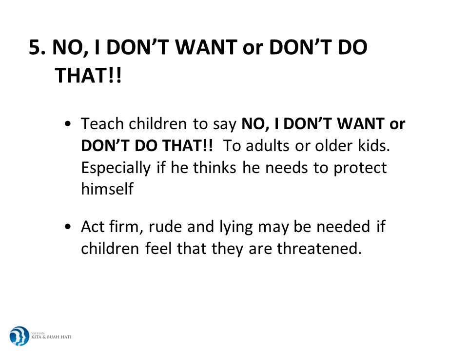 5. NO, I DONT WANT or DONT DO THAT!. Teach children to say NO, I DONT WANT or DONT DO THAT!.