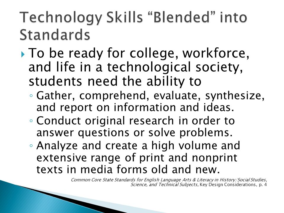 To be ready for college, workforce, and life in a technological society, students need the ability to Gather, comprehend, evaluate, synthesize, and re