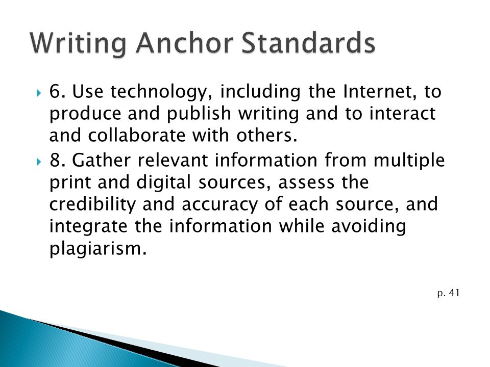 6. Use technology, including the Internet, to produce and publish writing and to interact and collaborate with others. 8. Gather relevant information