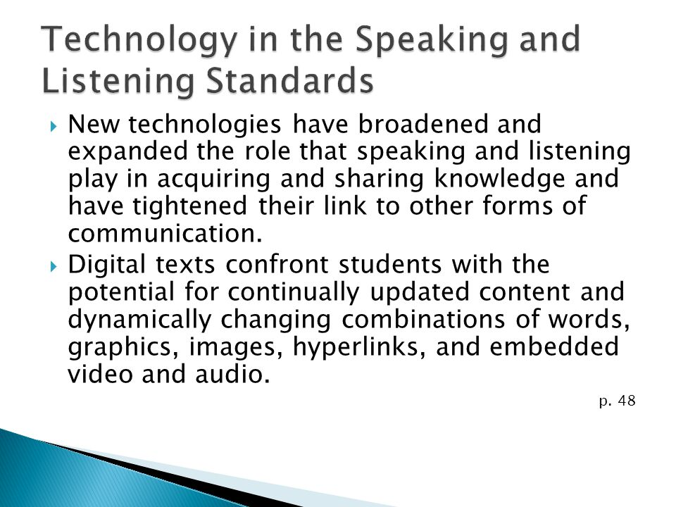 New technologies have broadened and expanded the role that speaking and listening play in acquiring and sharing knowledge and have tightened their lin