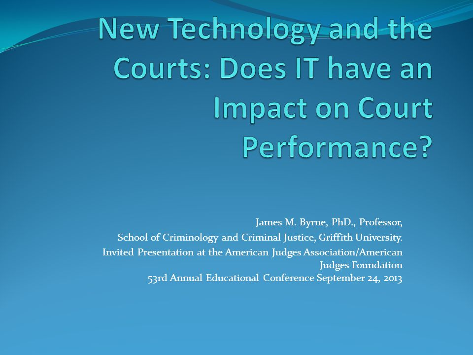 An Overview of Presentation A quick overview of the new Global Centre for Evidence-based Corrections and Sentencing www.gcecs@edu.auwww.gcecs@edu.au TECHNOLOGY AND THE CRIMINAL JUSTICE SYSTEM Innovations in Court Technology : An Overview How do we assess court performance.