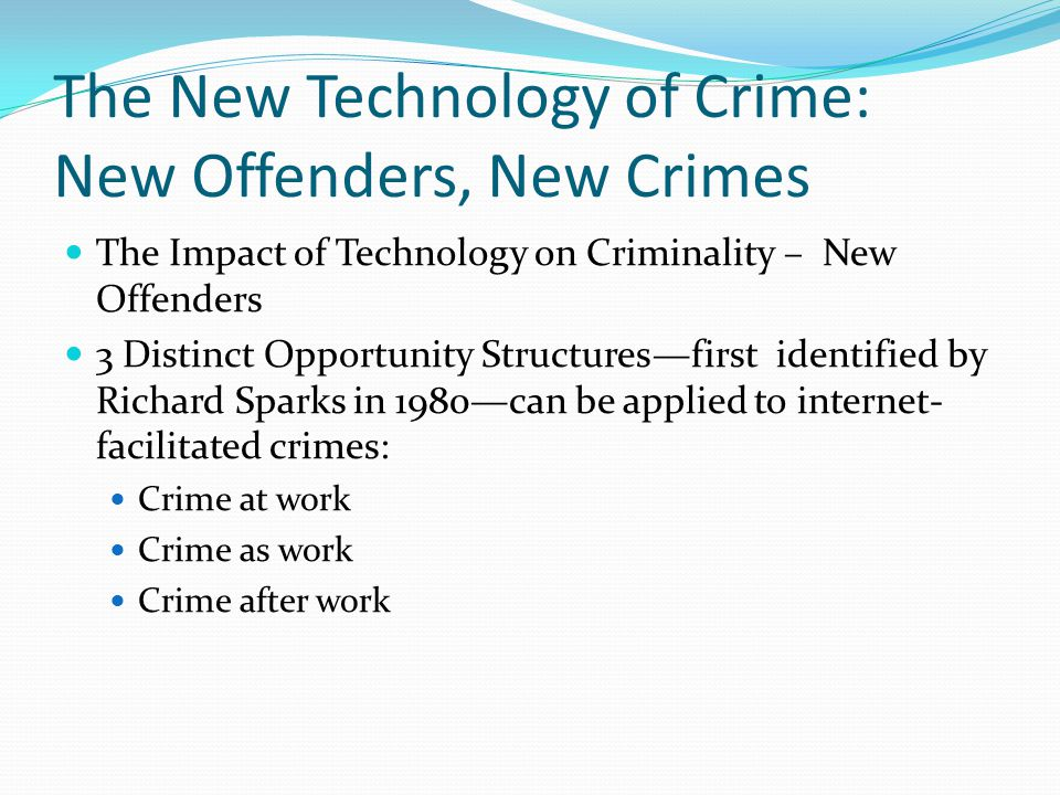 The New Technology of Crime: New Offenders, New Crimes The Impact of Technology on Criminality – New Offenders 3 Distinct Opportunity Structuresfirst