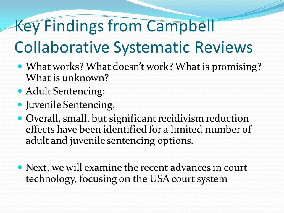 Key Findings from Campbell Collaborative Systematic Reviews What works? What doesnt work? What is promising? What is unknown? Adult Sentencing: Juveni