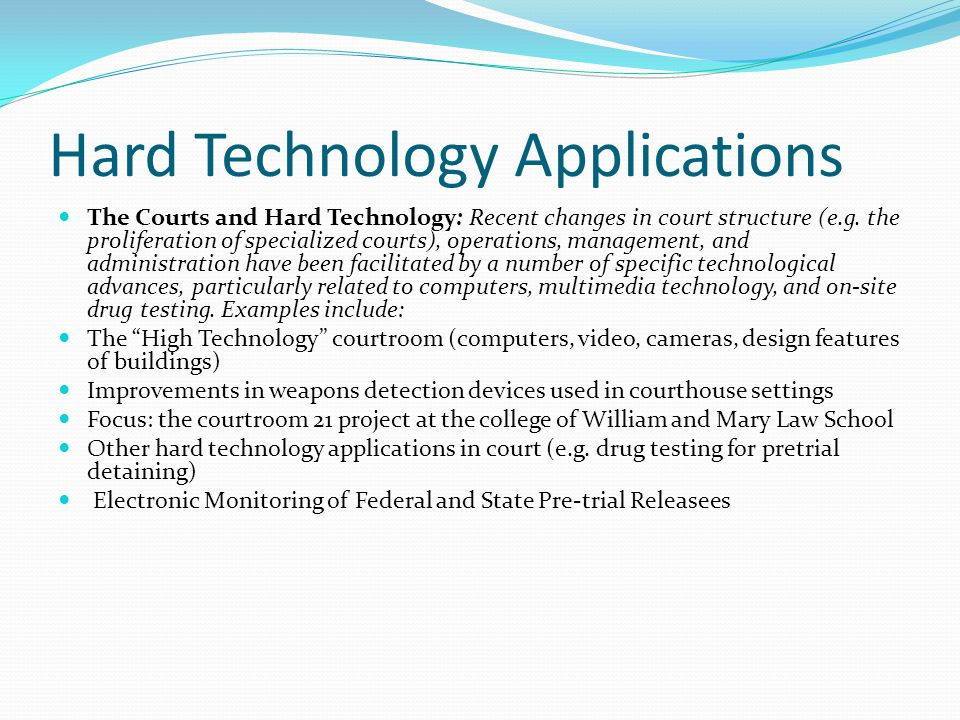 Hard Technology Applications The Courts and Hard Technology: Recent changes in court structure (e.g. the proliferation of specialized courts), operati