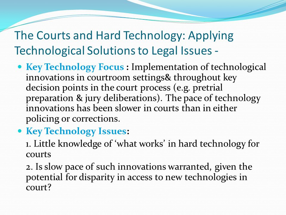The Courts and Hard Technology: Applying Technological Solutions to Legal Issues - Key Technology Focus : Implementation of technological innovations