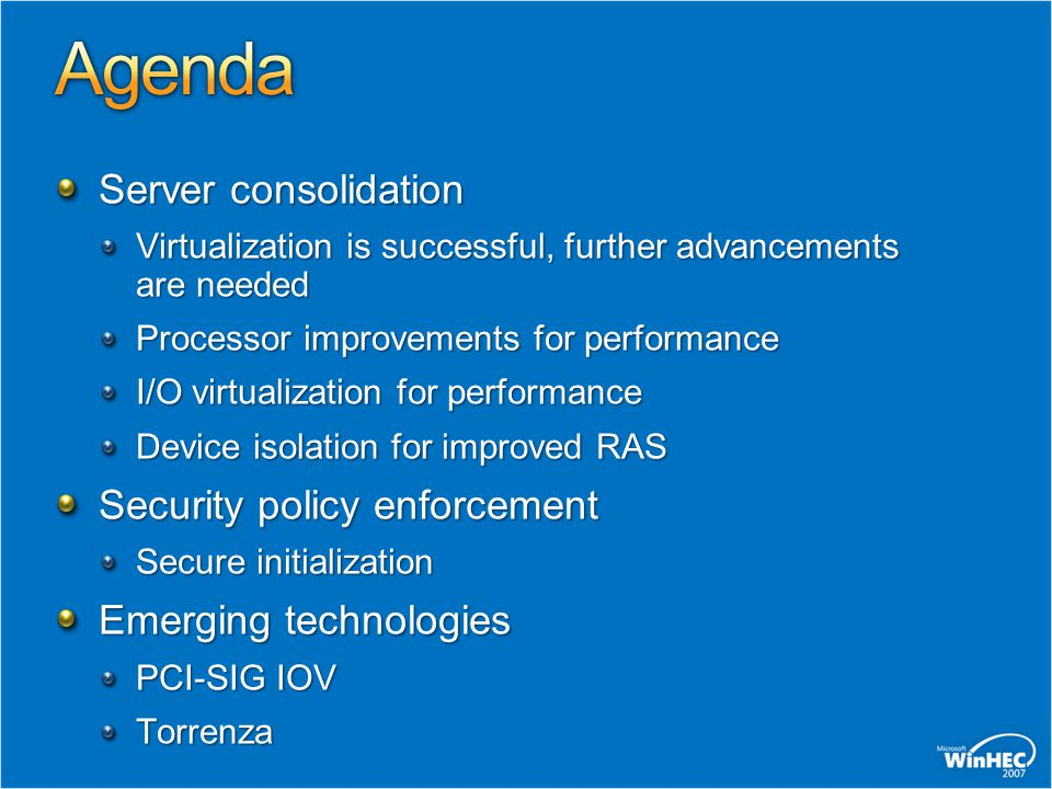 Server consolidation Virtualization is successful, further advancements are needed Processor improvements for performance I/O virtualization for perfo