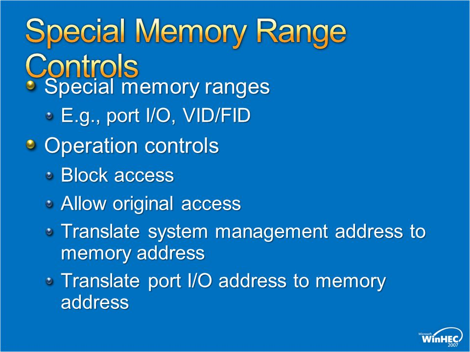 Special memory ranges E.g., port I/O, VID/FID Operation controls Block access Allow original access Translate system management address to memory addr