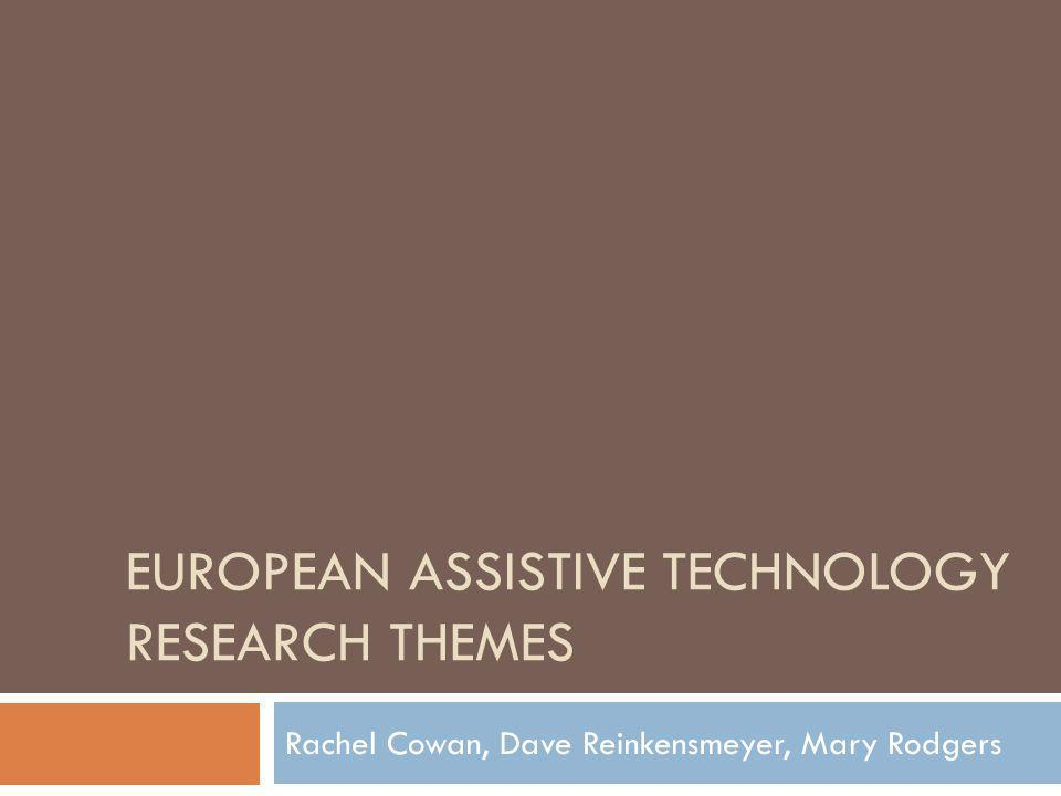 EUROPEAN ASSISTIVE TECHNOLOGY RESEARCH THEMES Rachel Cowan, Dave Reinkensmeyer, Mary Rodgers