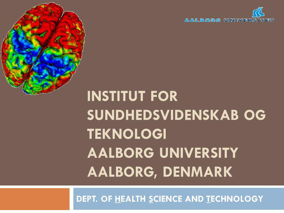 INSTITUT FOR SUNDHEDSVIDENSKAB OG TEKNOLOGI AALBORG UNIVERSITY AALBORG, DENMARK DEPT. OF HEALTH SCIENCE AND TECHNOLOGY