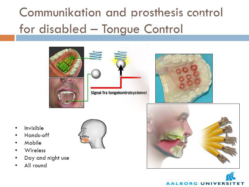 Communikation and prosthesis control for disabled – Tongue Control Research collaboration and Spinn-out Invisible Hands-off Mobile Wireless Day and night use All round