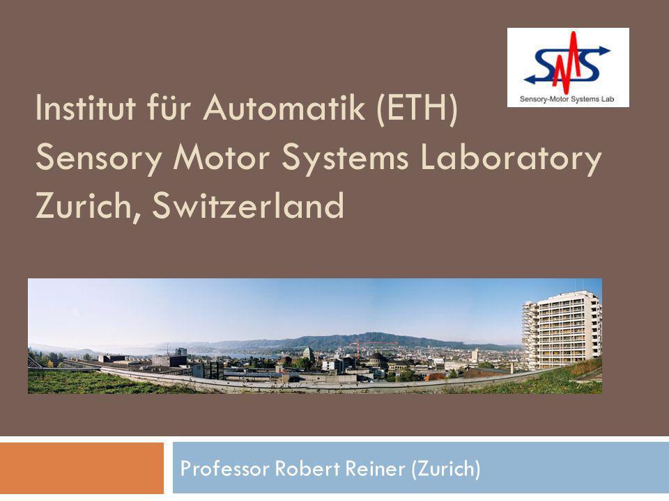 Professor Robert Reiner (Zurich) Institut für Automatik (ETH) Sensory Motor Systems Laboratory Zurich, Switzerland