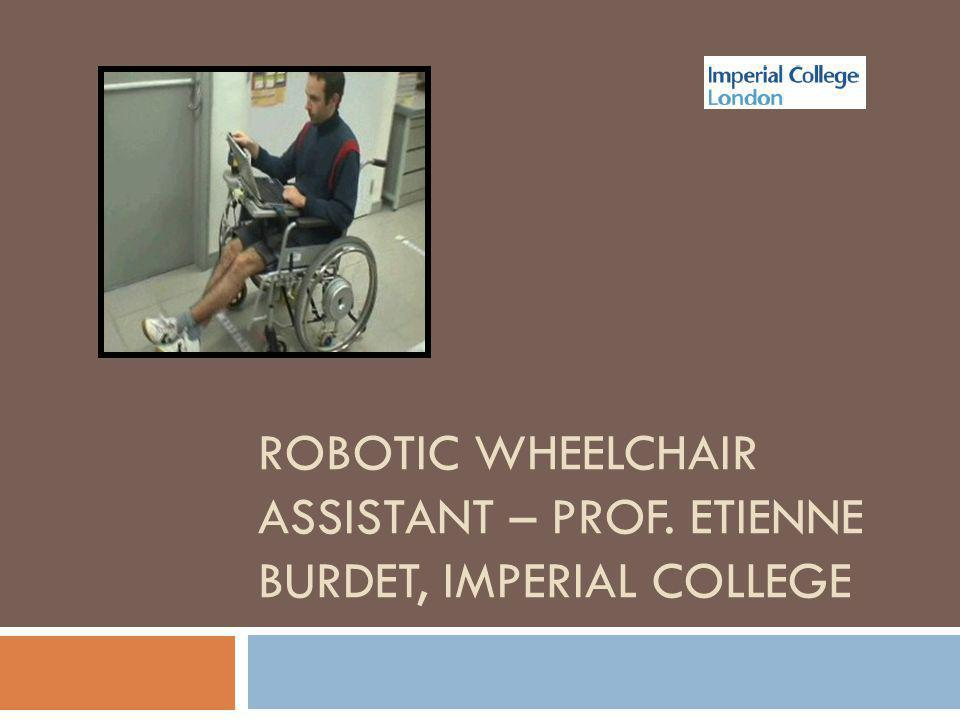 ROBOTIC WHEELCHAIR ASSISTANT – PROF. ETIENNE BURDET, IMPERIAL COLLEGE