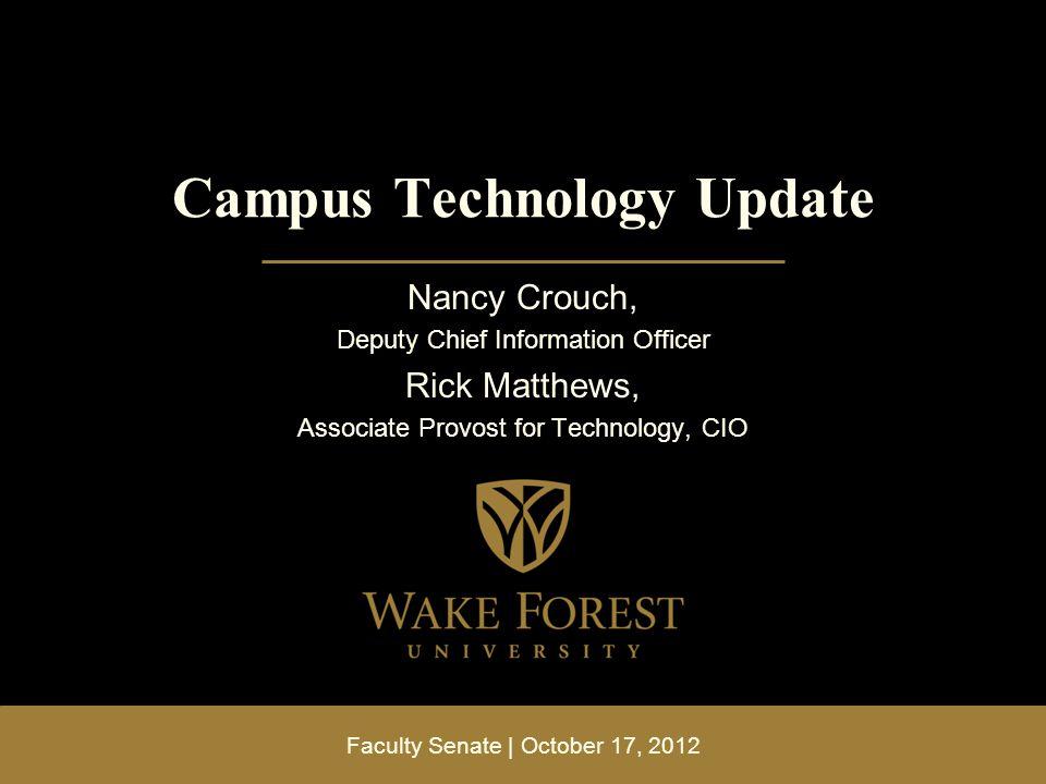 Faculty Senate | October 17, 2012 Campus Technology Update Nancy Crouch, Deputy Chief Information Officer Rick Matthews, Associate Provost for Technol