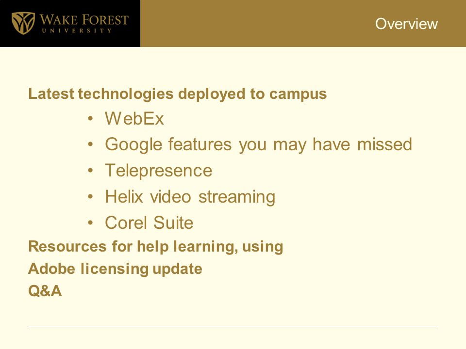 Overview Latest technologies deployed to campus WebEx Google features you may have missed Telepresence Helix video streaming Corel Suite Resources for