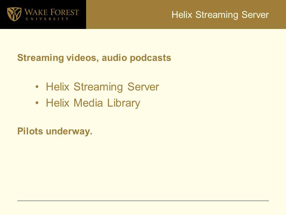 Helix Streaming Server Streaming videos, audio podcasts Helix Streaming Server Helix Media Library Pilots underway.