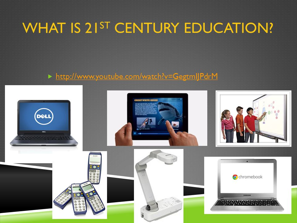 WHAT IS 21 ST CENTURY EDUCATION http://www.youtube.com/watch v=GegtmIJPdrM